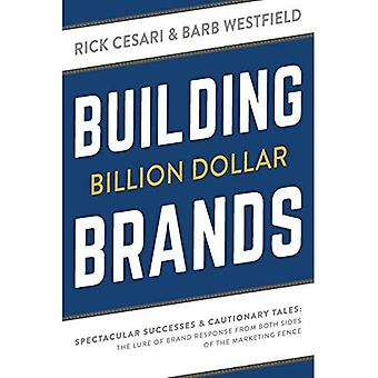 Building Billion Dollar Brands: Spectacular Successes & Cautionary Tales: The Lure of Brand Response from Both Sides of the Marketing Fence