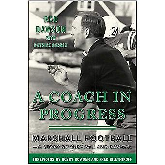 A Coach in Progress: Marshall Football--A Story of Survival and Revival