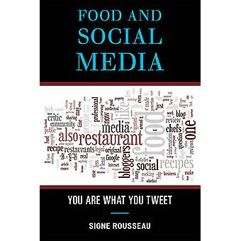 Food and Social Media You Are What You Tweet by Rousseau & Signe