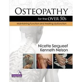 Osteopathy for the Over 50s  Maintaining Function and Treating Dysfunction by Nicette Sergueef & Kenneth Nelson