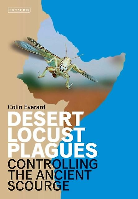 Desert Locust Plagues  Controlling the Ancient Scourge by Colin Everard & Foreword by Robert A Cheke