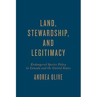 Land Stewardship and Legitimacy  Endangered Species Policy in Canada and the United States by Andrea Olive