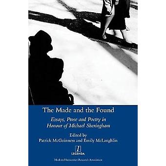 The Made and the Found Essays Prose and Poetry in Honour of Michael Sheringham by McGuinness & Patrick