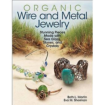 Organic Wire and Metal Jewelry - Stunning Pieces Made with Sea Glass -