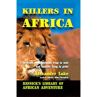 Killers in Africa The Truth about Animals Lying in Wait and Hunters Lying in Print by Lake & Alexander