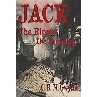 Jack the Ripper The Becoming by Gywnn & C. R. M.