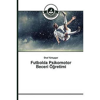 Futbolda Psikomotor Beceri retimi by Trkapar nal