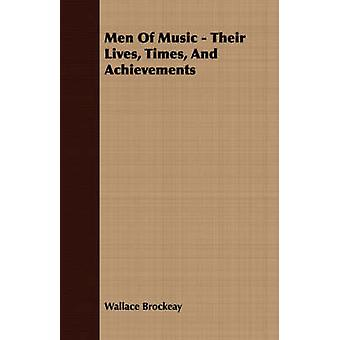 Men Of Music  Their Lives Times And Achievements by Brockeay & Wallace