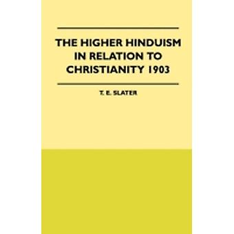 The Higher Hinduism in Relation to Christianity 1903 by Slater & T. E.