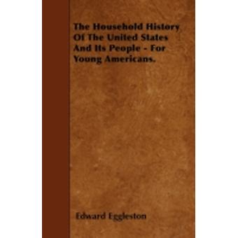 The Household History Of The United States And Its People  For Young Americans. by Eggleston & Edward