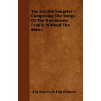 The Granite Songster  Comprising The Songs Of The Hutchinson Family Without The Music by Hutchinson & Asa Burnham