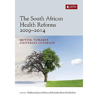 The South African Health Reforms 20092014 Moving Towards Universal Coverage by Matsoso & Malebona Precious