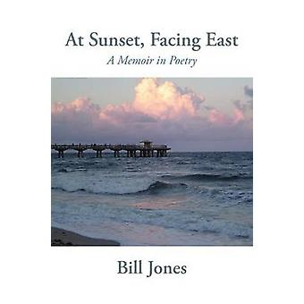 At Sunset Facing East A Memoir in Poetry by Jones & Bill