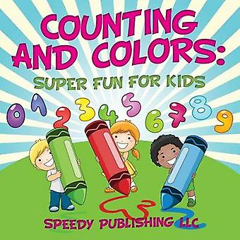 Counting And Colors Super Fun For Kids by Publishing LLC & Speedy