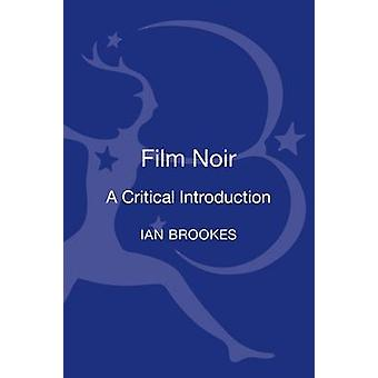 Film Noir A Critical Introduction by Brookes & Ian