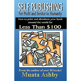 SELFPUBLISHING FOR PROFIT SPIRITUAL FULFILLMENT AND SERVICE TO HUMANITY by Ashby & Muata