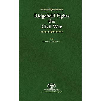 Ridgefield Fights the Civil War by Pankenier & Charles