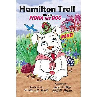 Hamilton Troll meets Fiona the Dog by Shields & Kathleen J.