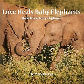 Love Heals Baby Elephants Rebirthing Ivory Orphans by Baures & Mary