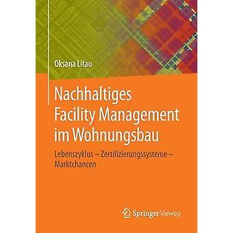 Nachhaltiges Facility Management im Wohnungsbau  Lebenszyklus  Zertifizierungssysteme  Marktchancen by Litau & Oksana