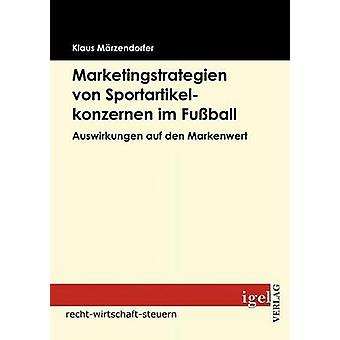 Marketingstrategien von Sportartikelkonzernen im Fuball by Mrzendorfer & Klaus