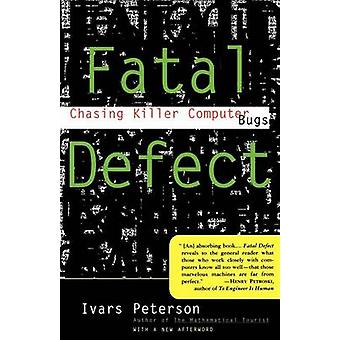 Fatal Defect Chasing Killer Computer Bugs by Peterson & Ivars