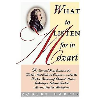 What to Listen for in Mozart by Harris & Robert