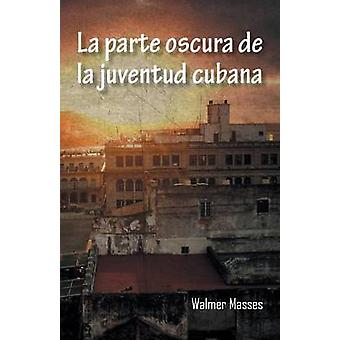 La Parte Oscura de La Juventud Cubana by Masses & Walmer