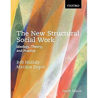 The New Structural Social Work - Ideology - Theory - and Practice by B