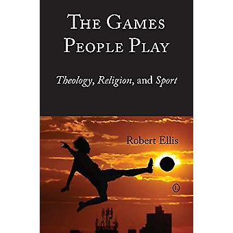 The Games People Play - Theology - Religion - and Sport by Robert Elli