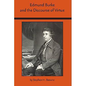 Edmund Burke and the Discourse of Virtue von Stephen H. Browne - 97808