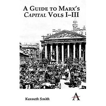 A Guide to Marx's 'Capital' Vols I-III by Kenneth Smith - 97808572850