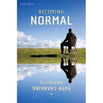 Becoming Normal - An Ever-Changing Perspective by Mark Edick - 9780981