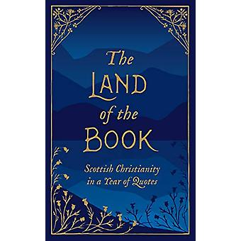 The Land of the Book - Scottish Christianity in a Year of Quotes by Ch