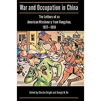 War and Occupation in China - The Letters of an American Missionary fr