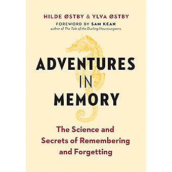 Adventures in Memory - The Science and Secrets of Remembering and Forg