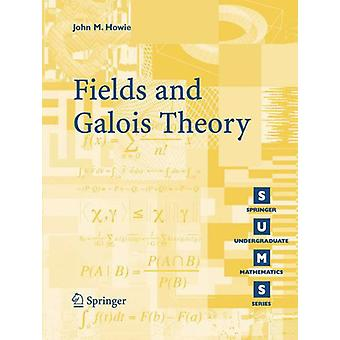 Fields and Galois Theory by John M. Howie - 9781852339869 Book