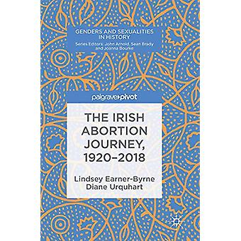 The Irish Abortion Journey - 1920-2018 by Lindsey Earner-Byrne - 9783