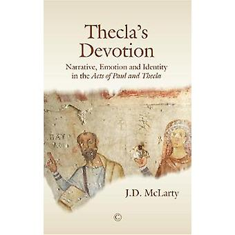 Thecla's Devotion - Narrative - Emotion and Identity in the Acts of Pa