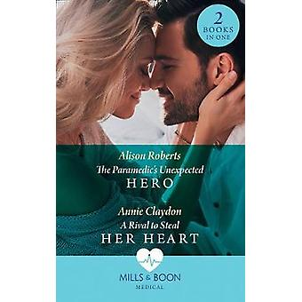 The Paramedic's Unexpected Hero / A Rival To Steal Her Heart - The Par
