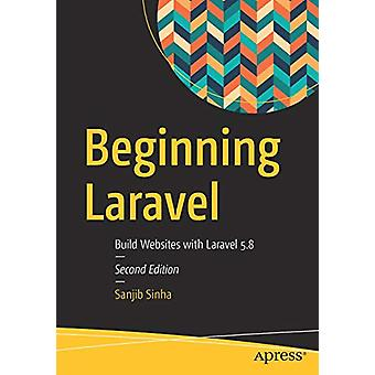 Beginning Laravel - Build Websites with Laravel  5.8 by Sanjib Sinha -
