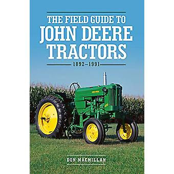 The Field Guide to John Deere Tractors - 1892-1991 by Don Macmillan -