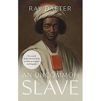 An Uncommon Slave by Ray Dafter - 9781913208219 Book