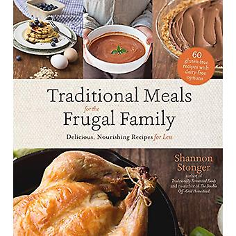Traditional Meals for the Frugal Family - Delicious - Nourishing Recip