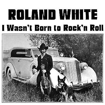 Roland White - I Wasn't Born to Rock 'N Roll [CD] USA import