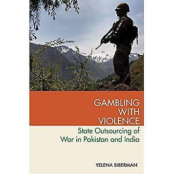 Gokken met geweld: State Outsourcing of War in Pakistan en India (Modern South Asia)
