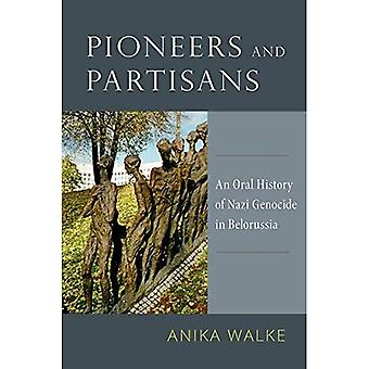 Pioniers en partizanen: An Oral History of Nazi Genocide in Wit-Rusland (Oxford Oral History-serie)