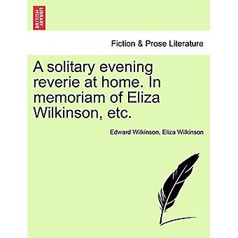 A Solitary Evening Reverie at Home. in Memoriam of Eliza Wilkinson -