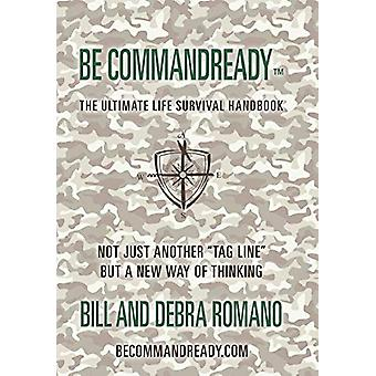 Be Commandready - The Ultimate Life Survival Handbook by Bill and Debr