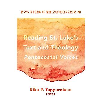 Reading St. Luke's Text and Theology - Pentecostal Voices by Riku P Tu